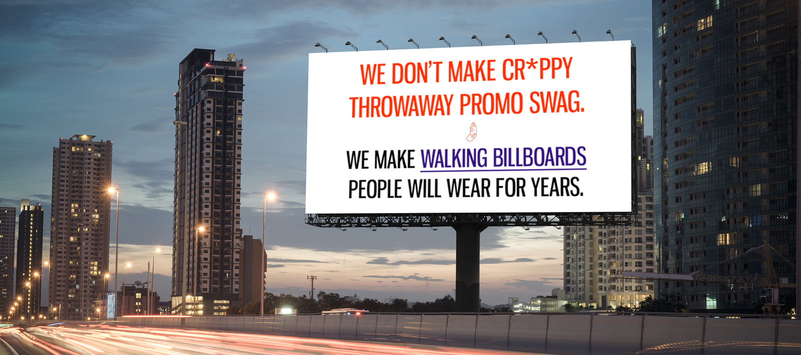 we don't make crappy throwaway swag